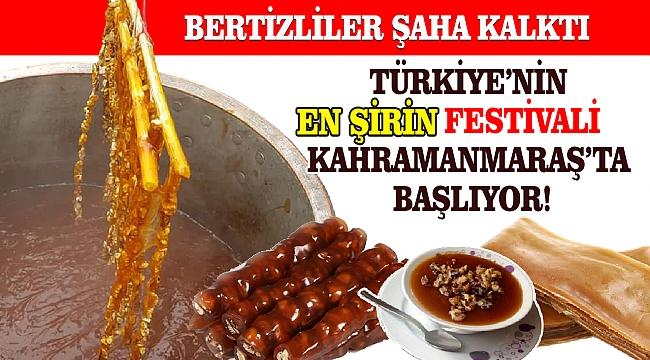 TÜRKİYE'NİN EN ŞİRİN FESTİVALİ KAHRAMANMARAŞ'TA BAŞLIYOR